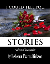 I Could Tell You Stories by Rebecca Tsaros Dickson
